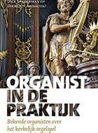 Organist in de praktijk: boek wordt goed ontvangen